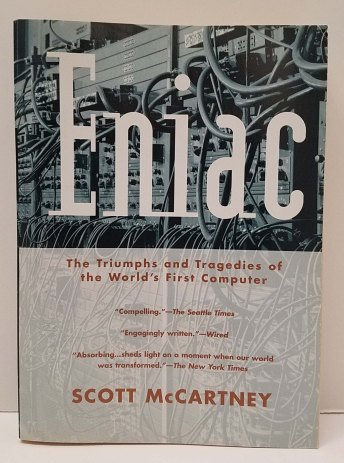 ENIAC: The Triumphs and Tragedies of the World's First Computer by Scott McCartney