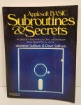 Applesoft BASIC Subroutines & Secrets by Jeanette Sullivan and Dave Sullivan