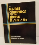 Hi-Res Graphics for the Apple II/IIe/IIc by Robert I. Tice and Dorthy Jo Stevens