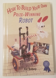 How to Build Your Own Prize-Winning Robot by Ed Sobey
