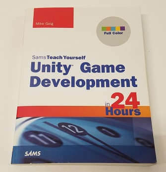 Sams Teach Yourself Unity Game Development in 24 Hours by Mike Geig
