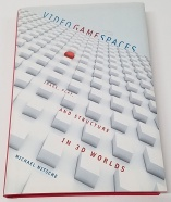 Video Game Spaces: Image, Play and Structure in 3D Worlds by Michael Nitsche