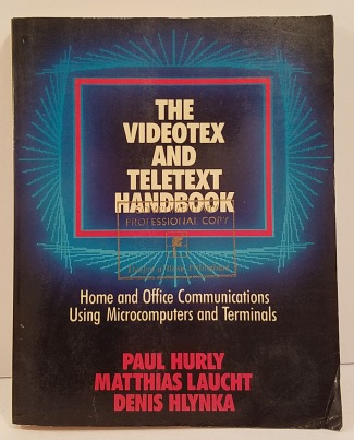The Videotex and Teletext Handbook by Paul Hurly, Matthias Laucht, Denis Hlynka