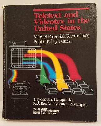 Teletext and Videotex in the United States by Hubert Lipinski, John Tydeman, Lawrence Zwimpfer, Michael Nyham, and Richard I. Adler