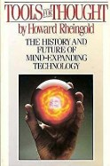 Tools for Thought: The History and Future of Mind-Expanding Technology by Howard Rheingold